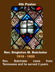 Rev. Batchatar came from Tennessee and he served 2 years. Rev. Singleton M. Batchalar 1918 - 1920 4th Pastor