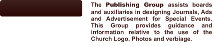 The Publishing Group assists boards and auxiliaries in designing Journals, Ads and Advertisement for Special Events.  This Group provides guidance and information relative to the use of the Church Logo, Photos and verbiage.